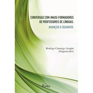 CONVERSAS COM (MAIS) FORMADORES DE PROFESSORES DE LÍNGUAS:AVANÇOS E DESAFIOS