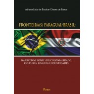 FRONTEIRA(S) PARAGUAI/BRASIL:NARRATIVAS SOBRE (DE)COLONIALIDADE, CULTURAS, LÍNGUAS E IDENTIDADES