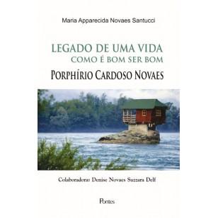 Legado de uma vida - COMO É BOM SER BOM -  Porphírio Cardoso Novaes