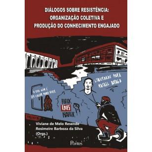 DIÁLOGOS SOBRE RESISTÊNCIA: ORGANIZAÇÃO COLETIVA E PRODUÇÃO DO CONHECIMENTO ENGAJADO