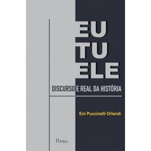 EU, TU, ELE - DISCURSO E REAL DA HISTÓRIA