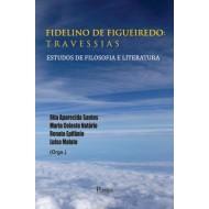 FIDELINO DE FIGUEIREDO:  TRAVESSIAS ESTUDOS DE FILOSOFIA E LITERATURA