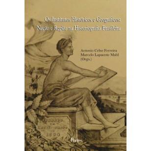 Institutos Históricos e Geográficos:Nação e Região na Historiografia Brasileira