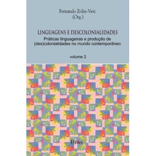 LINGUAGENS E DESCOLONIALIDADES Práticas linguageiras e produção de  (des)colonialidades no mundo contemporâneo volume 2