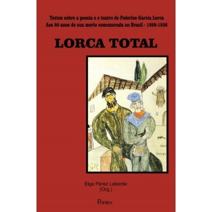 LORCA TOTAL - Textos sobre poesia e o teatro de Frederico García Lorca. Aos 80 anos de sua morte comemorada no Brasil - 1898-1936