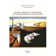 MUSEUS, ARQUIVOS E PRODUÇÃO DO CONHECIMENTO EM (DIS)CURSO