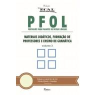 PFOL - PORTUGUÊS PARA FALANTES DE OUTRAS LÍNGUAS MATERIAIS DIDÁTICOS, FORMAÇÃO DE PROFESSORES E ENSINO DE GRAMÁTICA volume 3
