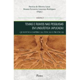 TEMAS E RUMOS NAS PESQUISASEM LINGUÍSTICA (APLICADA): QUESTÕES EMPÍRICAS, ÉTICAS E PRÁTICAS  volume 2