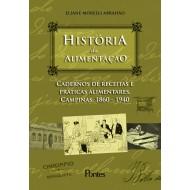 História da Alimentação: cadernos de receitas e práticas alimentares, Campinas 1860-1940