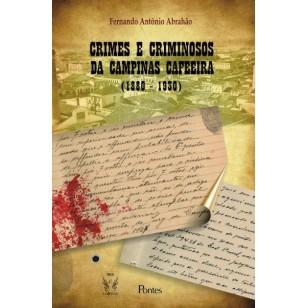 CRIMES E CRIMINOSOS DA CAMPINAS CAFEEIRA – 1880-1930