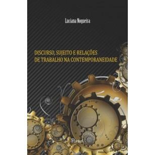 DISCURSO, SUJEITO E RELAÇÕES  DE TRABALHO NA CONTEMPORANEIDADE