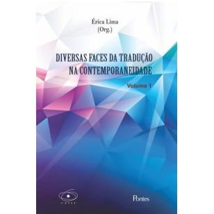 DIVERSAS FACES DA TRADUÇÃO NA CONTEMPORANEIDADE – VOLUME 1