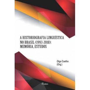 HISTORIOGRAFIA LINGUÍSTICA NO BRASIL (1993-2018):  MEMÓRIA, ESTUDOS