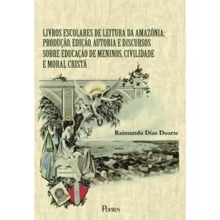 LIVROS ESCOLARES DE LEITURA DA AMAZÔNIA: PRODUÇÃO, EDIÇÃO, AUTORIA E DISCURSOS   SOBRE EDUCAÇÃO DE MENINOS, CIVILIDADE E MORAL CRISTÃ