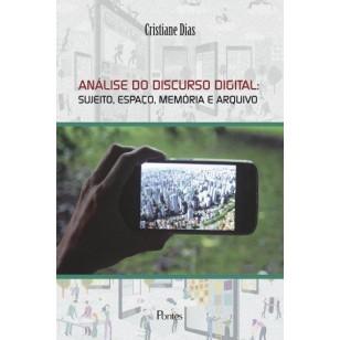 ANÁLISE DO DISCURSO DIGITAL: SUJEITO, ESPAÇO, MEMÓRIA E ARQUIVO