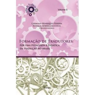 Formação de Tradutores:  por uma pedagogia e didática da tradução no brasil – vol 5