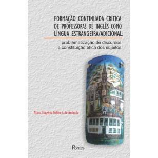 FORMAÇÃO CONTINUADA CRÍTICA DE PROFESSORAS DE INGLÊS COMO LÍNGUA ESTRANGEIRA/ADICIONAL: problematização de discursos  e constituição ética dos sujeitos