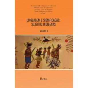 LINGUAGEM E SIGNIFICAÇÃO: SUJEITOS INDÍGENAS  - VOLUME 1
