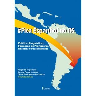 #Fica Espanhol no RS: Políticas Linguísticas, Formação de Professores, Desafios e Possibilidades