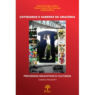 COTIDIANOS E SABERES DA AMAZÔNIA: PROCESSOS EDUCATIVOS E CULTURAIS - Coletânea FAECS/2019