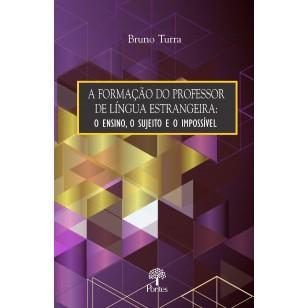 FORMAÇÃO DO PROFESSOR  DE LÍNGUA ESTRANGEIRA: O ENSINO, O SUJEITO E O IMPOSSÍVEL