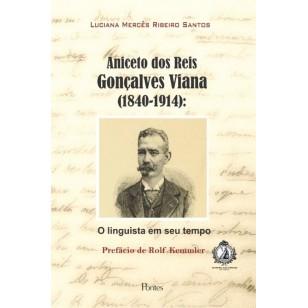 Aniceto dos Reis Gonçalves Viana (1840-1914): O linguista em seu tempo