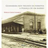 Guanabara nos trilhos da ferrovia:  a pujança de um bairro