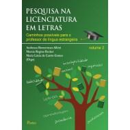 PESQUISA NA LICENCIATURA EM LETRAS Caminhos possíveis para o professor de língua estrangeira - volume 2