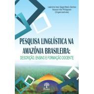 PESQUISA LINGUÍSTICA NA AMAZÔNIA BRASILEIRA: DESCRIÇÃO, ENSINO E FORMAÇÃO DOCENTE