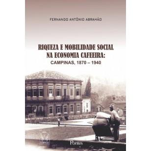 RIQUEZA E MOBILIDADE SOCIAL NA ECONOMIA CAFEEIRA: CAMPINAS, 1870 – 1940