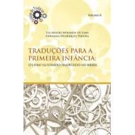 TRADUÇÕES PARA A PRIMEIRA INFÂNCIA: O LIVRO ILUSTRADO TRADUZIDO NO BRASIL - volume 6