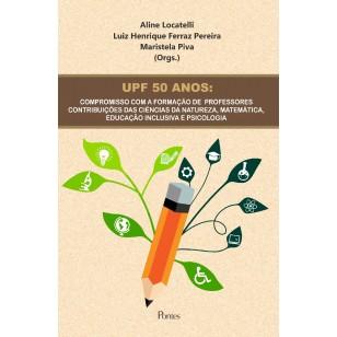 UPF 50 ANOS: COMPROMISSO COM A FORMAÇÃO DE  PROFESSORES CONTRIBUIÇÕES DAS CIÊNCIAS DA NATUREZA, MATEMÁTICA, EDUCAÇÃO INCLUSIVA E PSICOLOGIA