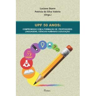 UPF 50 ANOS: COMPROMISSO COM A FORMAÇÃO DE  PROFESSORES LINGUAGENS, CIÊNCIAS HUMANAS E EDUCAÇÃO