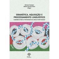 GRAMÁTICA, AQUISIÇÃO E PROCESSAMENTO LINGUÍSTICO  SUBSÍDIOS PARA O PROFESSOR DE LÍNGUA PORTUGUESA