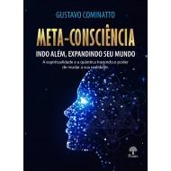 Meta-Consciência: indo além, expandindo seu mundo. A Espiritualidade e a Quântica trazendo o poder de mudar a sua realidade