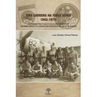 Uma Carreira na Força Aérea 1943 -1974: As Crises Políticas e os Acontecimentos na Base Aérea de Canoas na Renúncia de Jânio Quadros