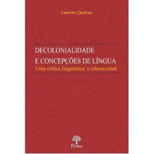 DECOLONIALIDADE  E CONCEPÇÕES DE LÍNGUA Uma crítica linguística  e educacional
