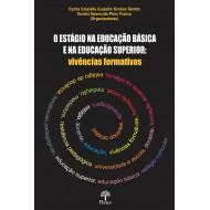 O ESTÁGIO NA EDUCAÇÃO BÁSICA E NA EDUCAÇÃO SUPERIOR: vivências formativas