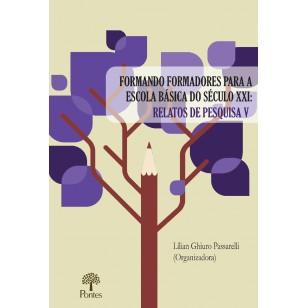 FORMANDO FORMADORES PARA A  ESCOLA BÁSICA DO SÉCULO XXI: RELATOS DE PESQUISA V