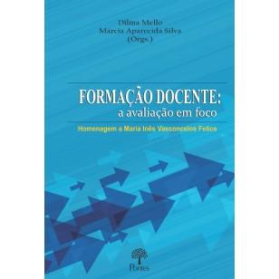 FORMAÇÃO DOCENTE: a avaliação em foco Homenagem a Maria Inês Vasconcelos Felice