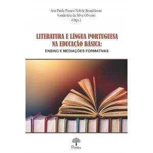 LITERATURA E LÍNGUA PORTUGUESA  NA EDUCAÇÃO BÁSICA: ENSINO E MEDIAÇÕES FORMATIVAS