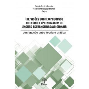 (RE)VISÕES SOBRE O PROCESSO  DE ENSINO E APRENDIZAGEM DE  LÍNGUAS  ESTRANGEIRAS/ADICIONAIS: conjugação entre teoria e prática