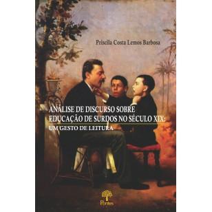 ANÁLISE DE DISCURSO SOBRE  EDUCAÇÃO DE SURDOS NO SÉCULO XIX: UM GESTO DE LEITURA