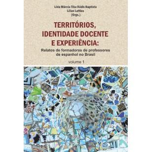 TERRITÓRIOS, IDENTIDADE DOCENTE E EXPERIÊNCIA: Relatos de formadoras de professores  de espanhol no Brasil volume 1