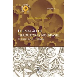Formação de  Tradutores no Brasil:  CURRÍCULO E HISTÓRIA Volume 8