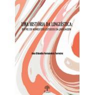 UMA HISTÓRIA DA LINGUÍSTICA:  ENTRE OS NOMES DOS ESTUDOS DA LINGUAGEM