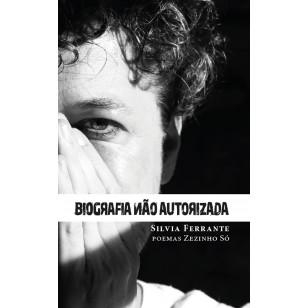 Biografia não autorizada - Poemas de Zezinho Só