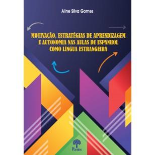 Motivação, Estratégias de Aprendizagem e Autonomia nas Aulas de Espanhol como Língua Estrangeira