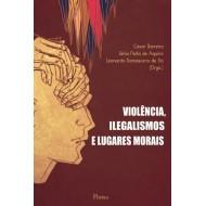 VIOLÊNCIA  ILEGALISMOS  E LUGARES MORAIS