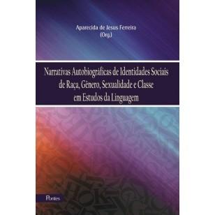 Narrativas Autobiográficas de Identidades Sociais  de Raça, Gênero, Sexualidade e Classe  em Estudos da Linguagem